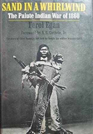 Sand In A Whirlwind : The Paiute Indian War Of 1860: Egan, Ferol