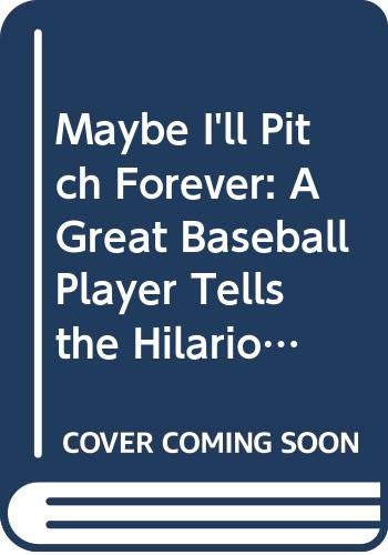 9780385018920: Maybe I'll Pitch Forever: A Great Baseball Player Tells the Hilarious Story Behind the Legend,