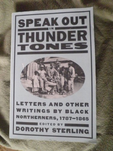 9780385019095: Speak Out in Thunder Tones: Letters and Other Writings by Black Northerners, 1787-1865