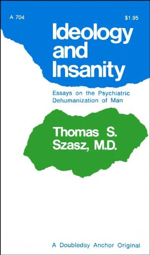 Ideology and Insanity: Essays on the Psychiatric Dehumanization of Man (0385020333) by Thomas Stephen Szasz