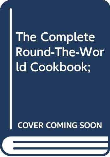 9780385022606: The Complete Round-The-World Cookbook;