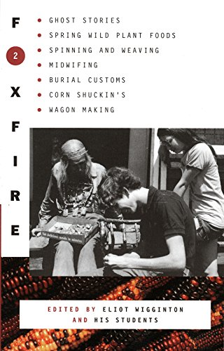 9780385022675: Foxfire 2: Ghost Stories, Spring Wild Plant Foods, Spinning and Weaving, Midwifing, Burial Customs, Corn Shuckin's, Wagon Making and More Affairs of Plain Living