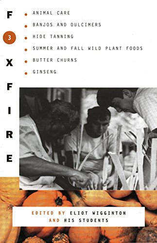 9780385022729: Foxfire 3: Animal Care, Banjos and Dulcimers, Hide Tanning, Summer and Fall Wild Plant Foods, Butter Churns, Ginseng, and Still More Affairs of Plain Living