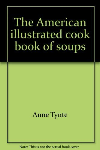The American Illustrated Cook Book of Soups: Tynte, Anne