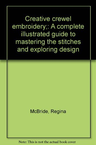 Creative crewel embroidery;: A complete illustrated guide to mastering the stitches and exploring ...