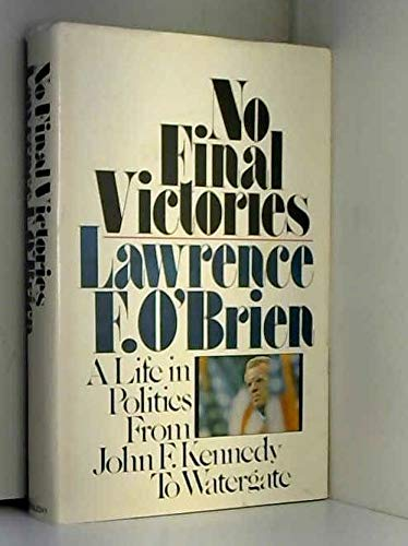 9780385024846: No Final Victories: A Life In Politics From John F. Kennedy to Watergate