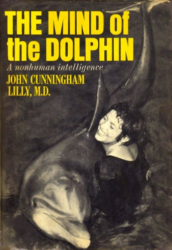 The Mind of the Dolphin: A Nonhuman Intelligence: John Cunningham Lilly