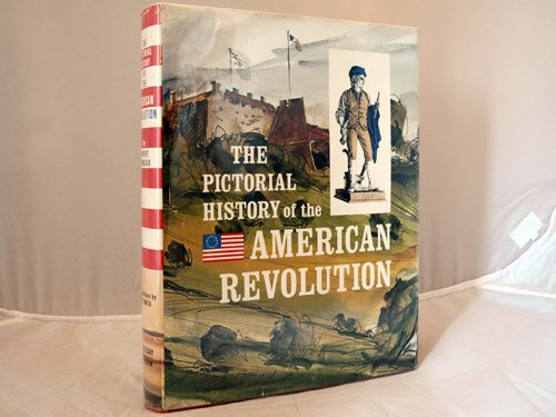 9780385026369: The pictorial history of the American Revolution as told by eyewitnesses and participants- bicentennial edition.
