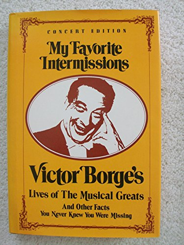 9780385026512: My Favorite Intermissions: Victor Borge's Lives of the Musical Greats and Other Facts You Never Knew You Were Missing