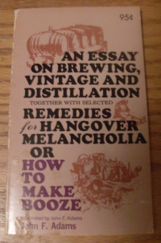 An Essay on Brewing, Vintage and Distillation, Together With Selected Remedies for Hangover ...