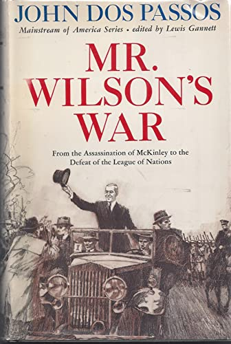 Mr. Wilson's War: From the Assassination of Mckinley to the Defeat of the League of Nations: ...