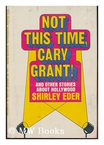 Not This Time, Cary Grant! and other stories about Hollywood: Shirley Eder