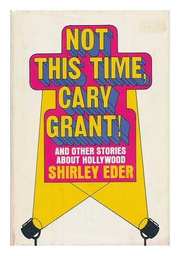 Not This Time, Cary Grant!: And Other Stories about Hollywood