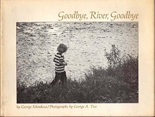 Goodbye, River, Goodbye.: George. Mendoza; George A. Tice [Photographer]