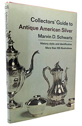 Collector's Guide to Antique American Silver: Schwartz, Marvin D.
