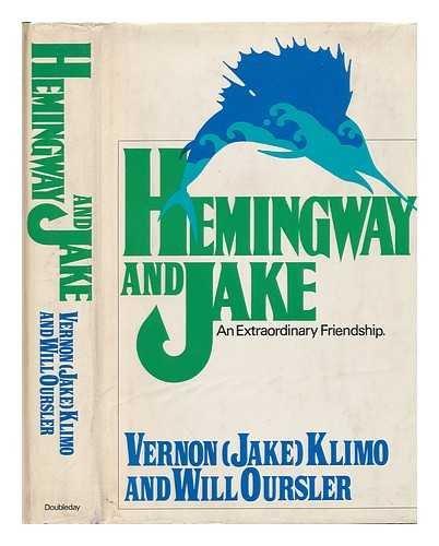 Hemingway and Jake: An extraordinary friendship: Vernon (Jake) Klimo,