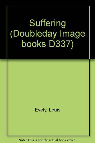 Suffering (Doubleday Image books D337): Evely, Louis