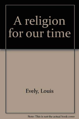 9780385030212: A religion for our time