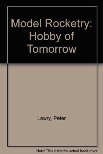 Model Rocketry: Hobby of Tomorrow: Lowry, Peter, Griffith, Field