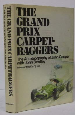 The Grand Prix Carpetbaggers: The Autobiography of: John Cooper; Foreword-Ken