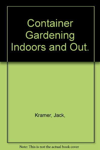9780385031622: Container Gardening Indoors and Out.