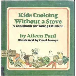 Kids Cooking Without a Stove - a Cookbook for Young Children: Paul, Aileen