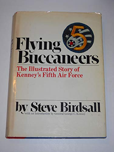 Flying Buccaneers: The Illustrated Story of Kenney's Fifth Air Force: Birdsall, Steve