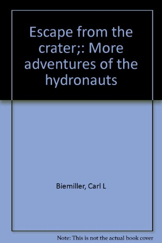 Escape from the crater;: More adventures of the hydronauts: Biemiller, Carl L
