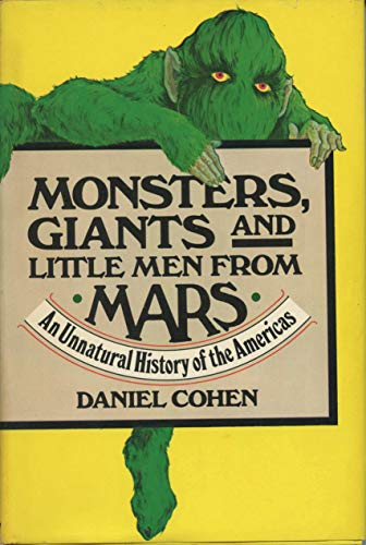 Monsters, Giants, and Little Men from Mars: An Unnatural History of the Americas: Cohen, Daniel
