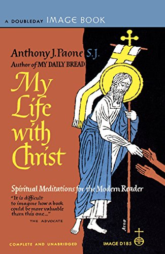 My Life with Christ: Spiritual Meditations for: Anthony Paone, S.J.