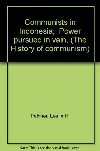 Communists in Indonesia;: Power pursued in vain,: Palmier, Leslie H