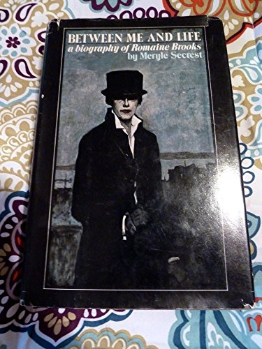Between me and life: A biography of Romaine Brooks: SECREST, MERYLE