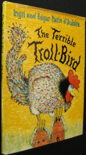 The Terrible Troll-Bird: d'Aulaire, Ingri and Edgar Parin