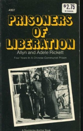 Prisoners of liberation Four years in a Chinese Communist prison: Allyn Rickett, Adele Rickett