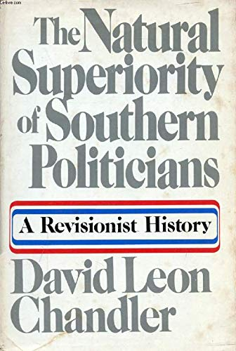 The natural superiority of Southern politicians: A revisionist history (0385035268) by David Leon Chandler