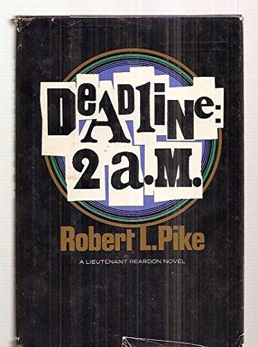 Deadline, 2 A.M: A Lieutenant Reardon novel: Pike, Robert L