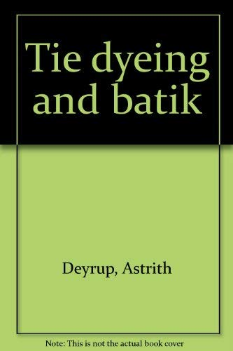 Tie Dyeing and Batik: Deyrup, Astrith