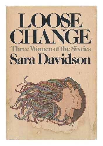 Loose change: Three women of the sixties: Sara Davidson
