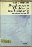 9780385037792: The complete beginner's guide to ice skating