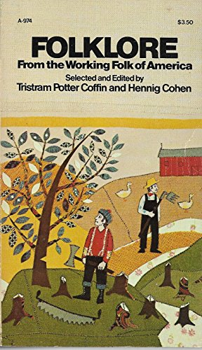 Folklore from the Working Folk of America: Coffin, Tristram Potter and Hennig Cohen, edited