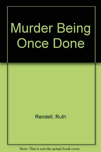 Murder Being Once Done ***SIGNED***: Ruth Rendell