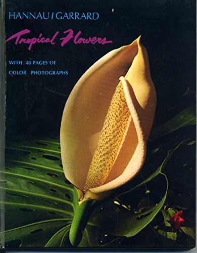 Tropical Flowers: Hannau, Hans W.;Garrard, Jeanne