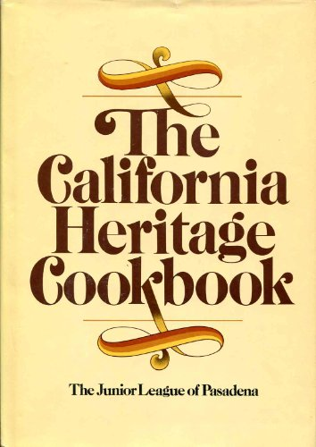 The California Heritage Cookbook: Junior League of Pasadena [Illustrated cookbook/recipe ...