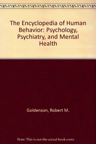 The Encyclopedia of Human Behavior: Psychology, Psychiatry, and Mental Health: Goldenson, Robert M.