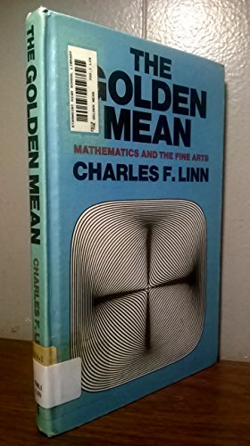 The Golden Mean: Mathematics and the Fine Arts: Charles F. Linn