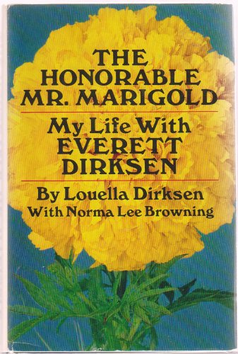 The Honorable Mr. Marigold: My Life With: Dirksen, Louella,