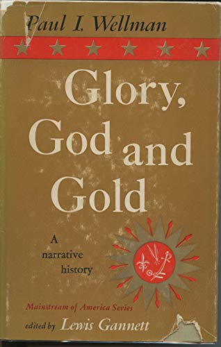 Glory, God and Gold A Narrative History: Paul I. Wellman