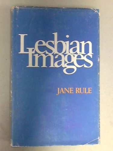 LESBIAN IMAGES: Gertrude Stein, Colette, Willa Cather, Elizabeth Bowen and Others.: Rule, Jane