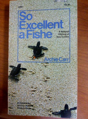 9780385043014: So Excellent a Fishe: A Natural History of Sea Turtles