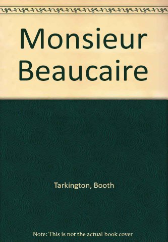 Monsieur Beaucaire: Tarkington, Booth